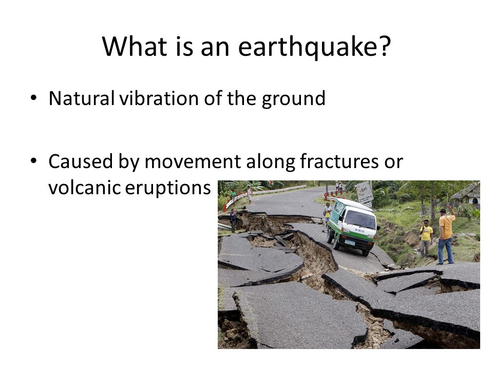 What is an earthquake Natural vibration of the ground