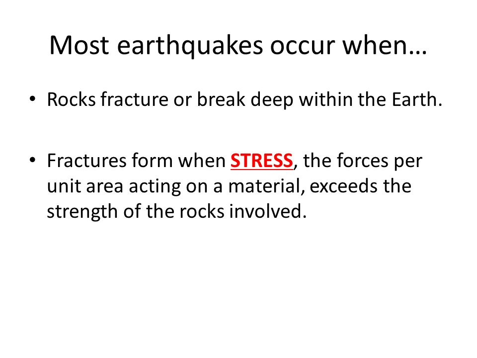 Most earthquakes occur when…