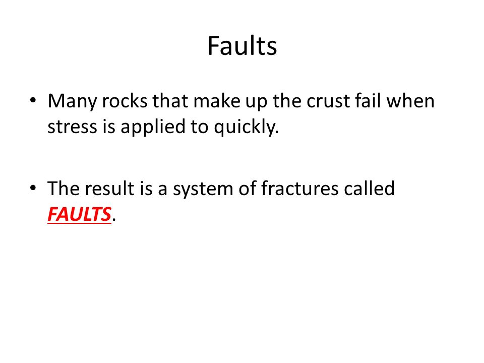 Faults Many rocks that make up the crust fail when stress is applied to quickly.