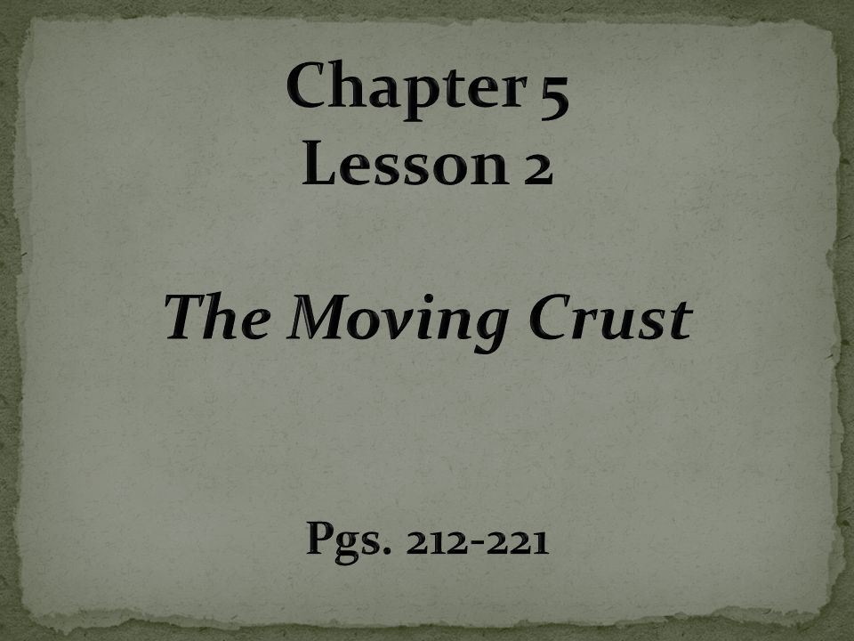 Chapter 5 Lesson 2 The Moving Crust
