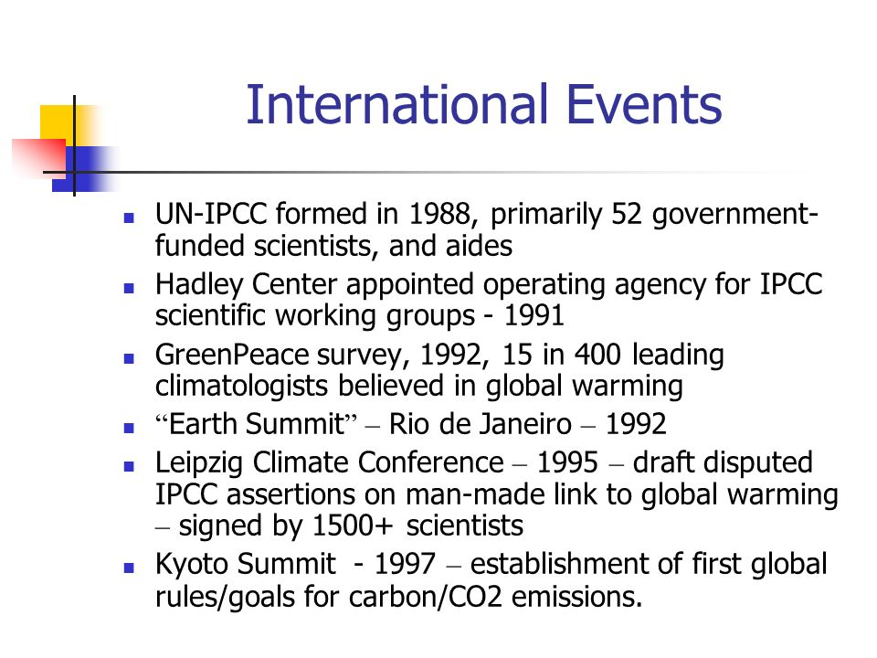 International Events UN-IPCC formed in 1988, primarily 52 government-funded scientists, and aides.