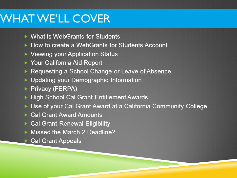 What We'll Cover What is WebGrants for Students