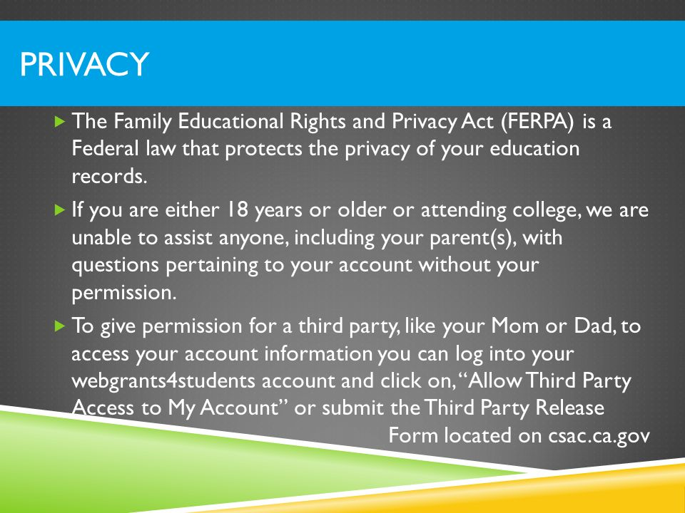 Privacy The Family Educational Rights and Privacy Act (FERPA) is a Federal law that protects the privacy of your education records.