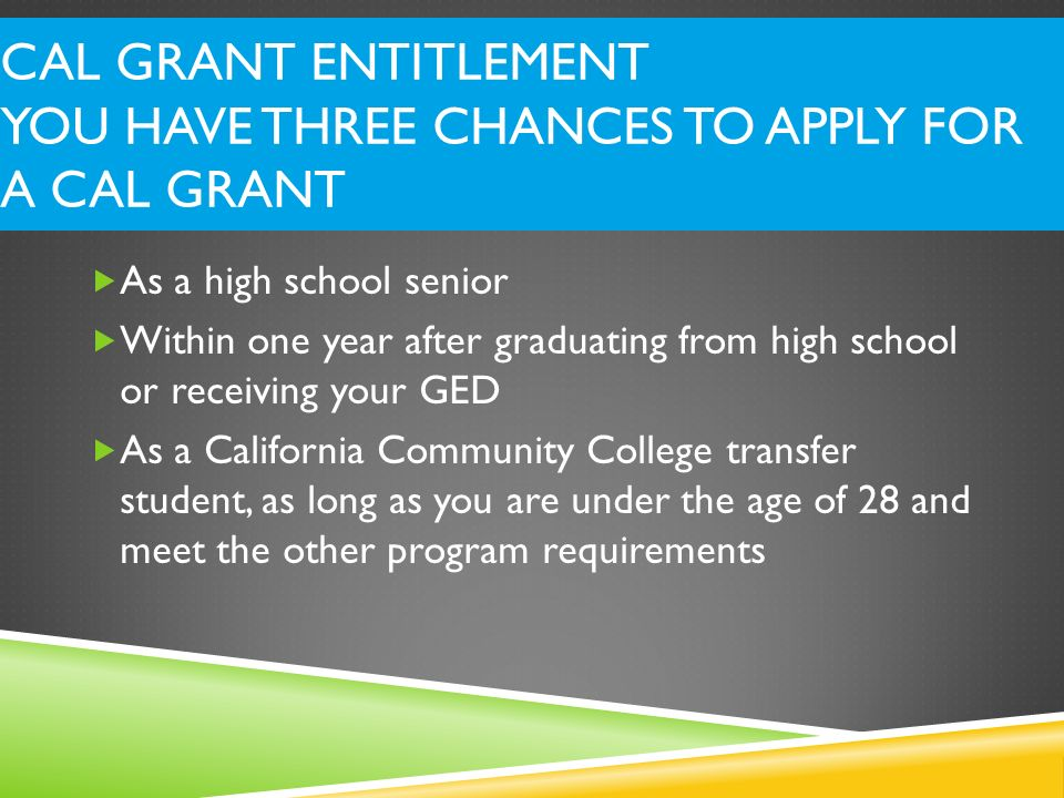 Cal Grant Entitlement You have Three Chances to Apply for a Cal Grant
