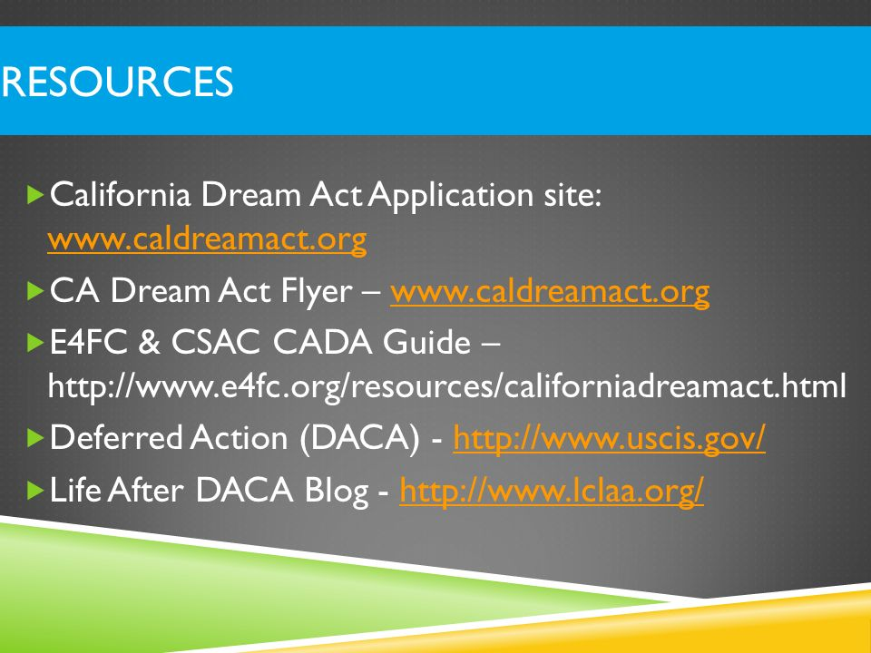 Resources California Dream Act Application site: www.caldreamact.org