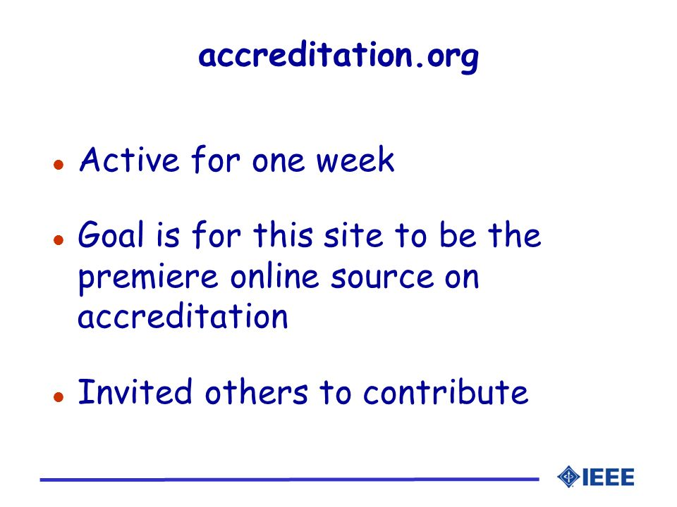 accreditation.org Active for one week. Goal is for this site to be the premiere online source on accreditation.