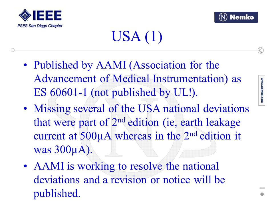 USA (1) Published by AAMI (Association for the Advancement of Medical Instrumentation) as ES 60601-1 (not published by UL!).