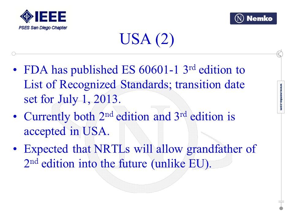 USA (2) FDA has published ES 60601-1 3rd edition to List of Recognized Standards; transition date set for July 1, 2013.