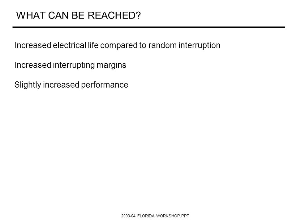 WHAT CAN BE REACHED Increased electrical life compared to random interruption. Increased interrupting margins.