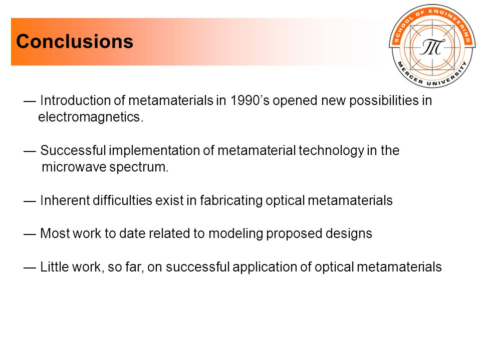 Conclusions ― Introduction of metamaterials in 1990's opened new possibilities in. electromagnetics.