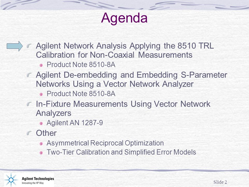 Agenda Agilent Network Analysis Applying the 8510 TRL Calibration for Non-Coaxial Measurements. Product Note 8510-8A.