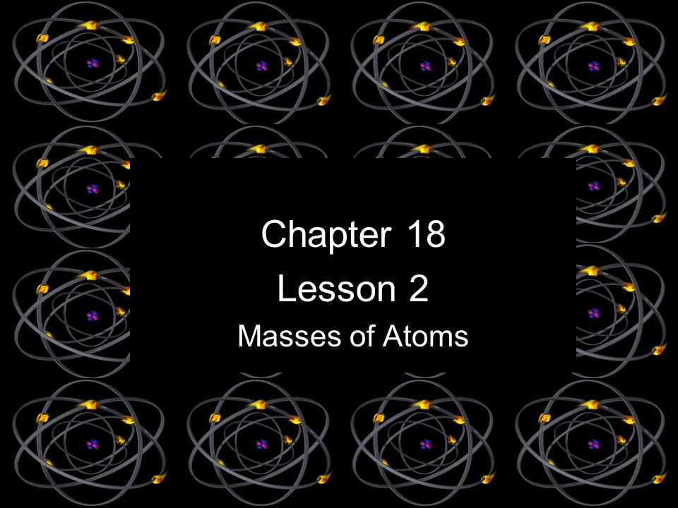 Chapter 18 Lesson 2 Masses of Atoms