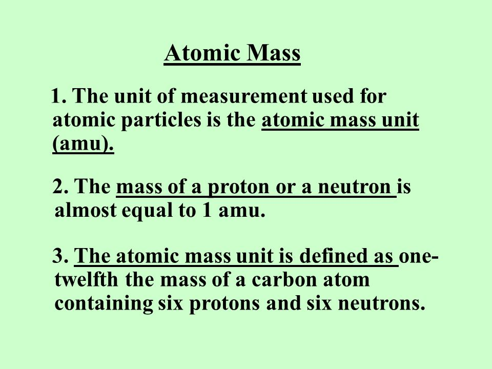Atomic Mass 1. The unit of measurement used for atomic particles is the atomic mass unit (amu).