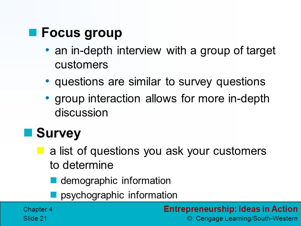 Focus group an in-depth interview with a group of target customers. questions are similar to survey questions.