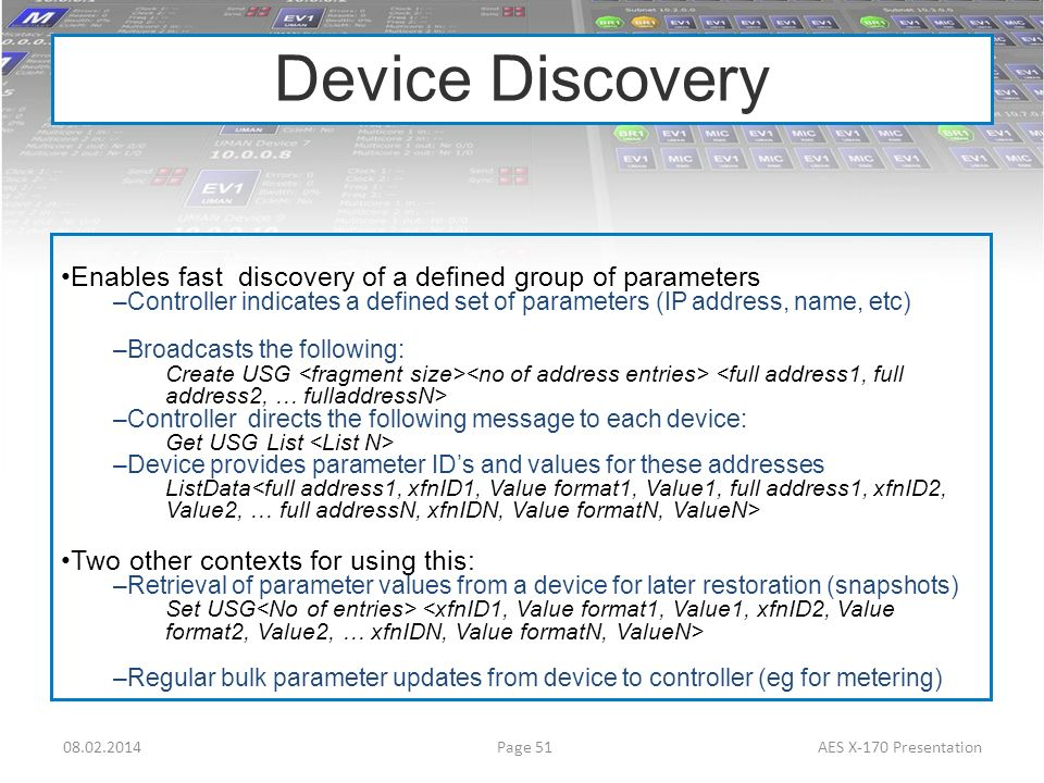 Device Discovery Enables fast discovery of a defined group of parameters. Controller indicates a defined set of parameters (IP address, name, etc)