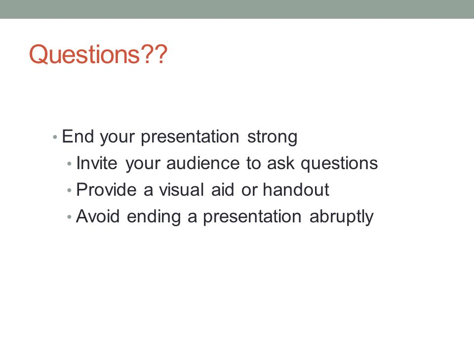 Questions End your presentation strong