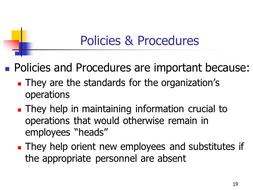 Policies & Procedures Policies and Procedures are important because: