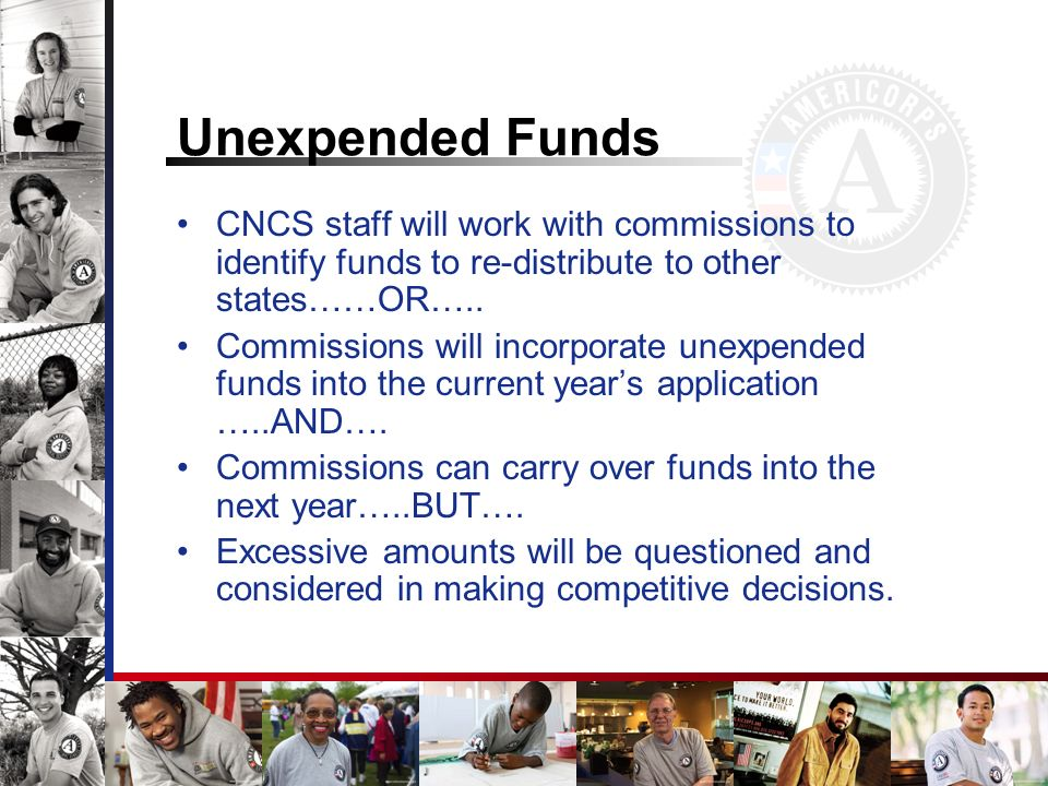 Unexpended Funds CNCS staff will work with commissions to identify funds to re-distribute to other states……OR…..