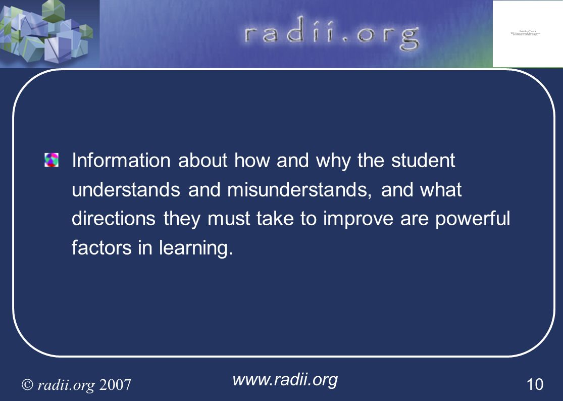 Information about how and why the student understands and misunderstands, and what directions they must take to improve are powerful factors in learning.
