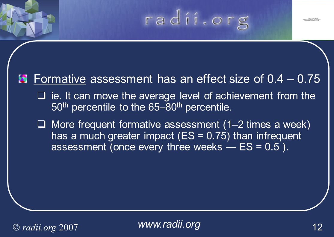Formative assessment has an effect size of 0.4 – 0.75