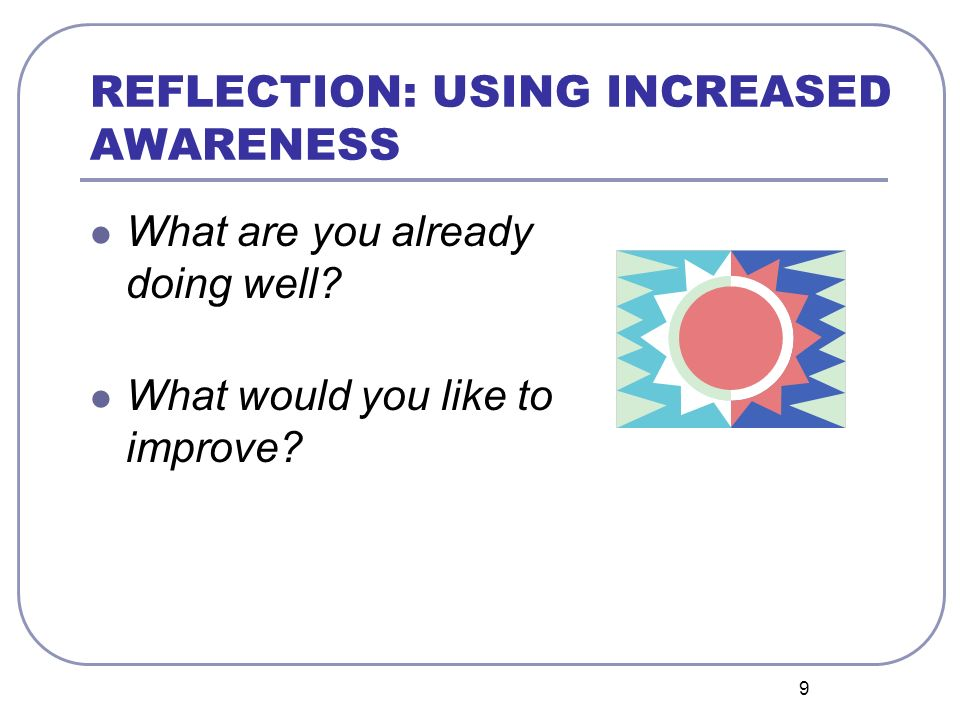 REFLECTION: USING INCREASED AWARENESS