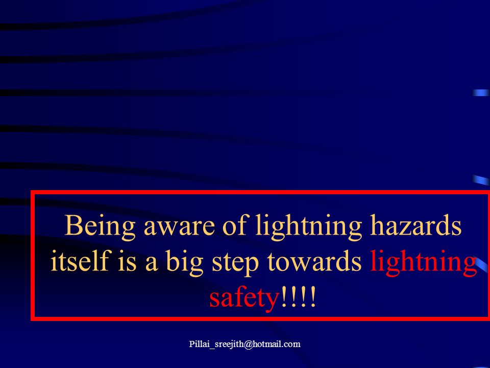 Being aware of lightning hazards itself is a big step towards lightning safety!!!!