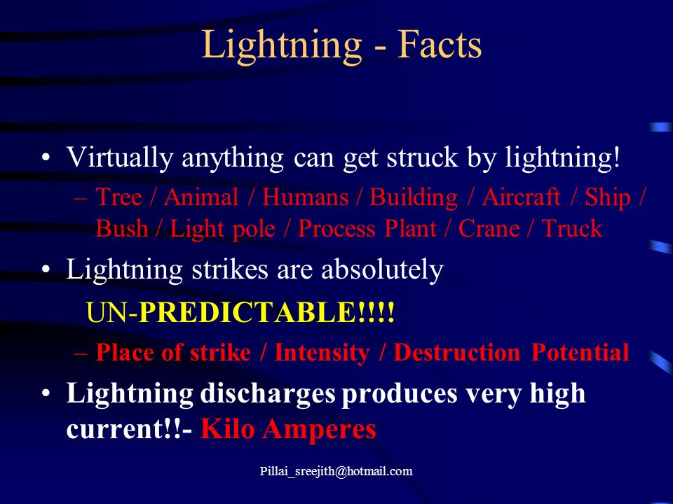 Lightning - Facts Virtually anything can get struck by lightning!
