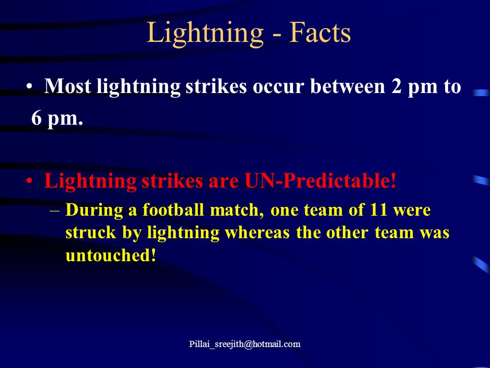 Lightning - Facts Most lightning strikes occur between 2 pm to 6 pm.