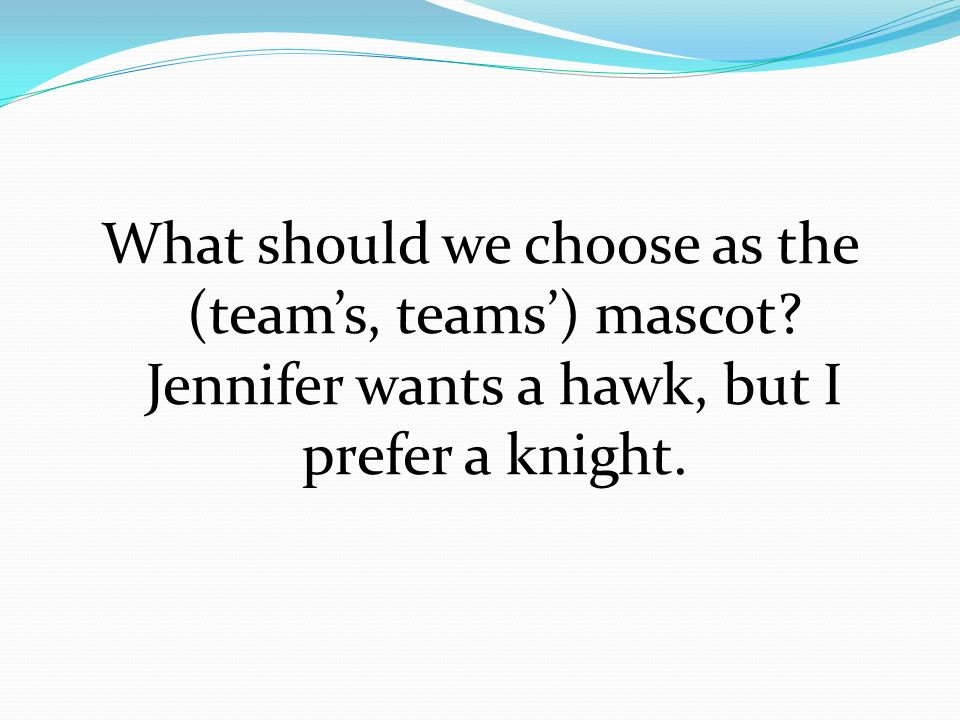 What should we choose as the (team's, teams') mascot