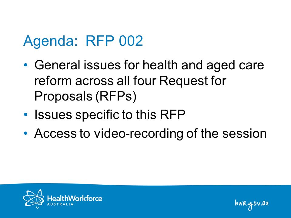 Agenda: RFP 002 General issues for health and aged care reform across all four Request for Proposals (RFPs)