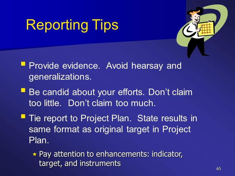 Reporting Tips Provide evidence. Avoid hearsay and generalizations.