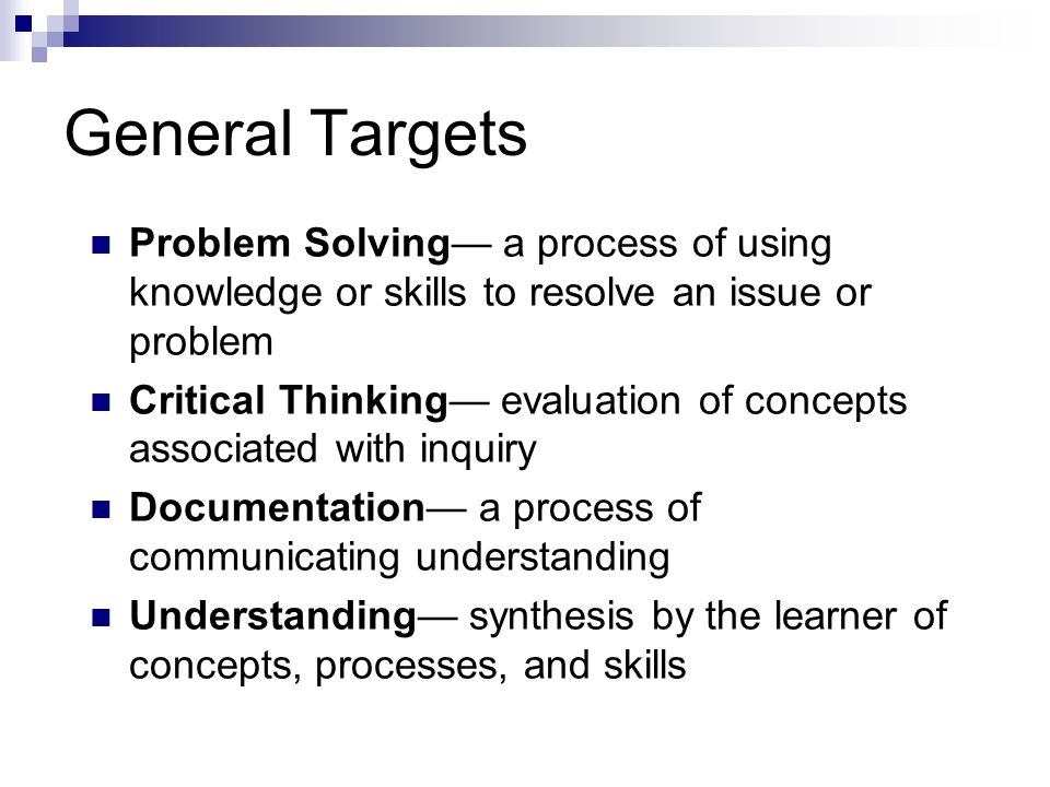 General Targets Problem Solving— a process of using knowledge or skills to resolve an issue or problem.