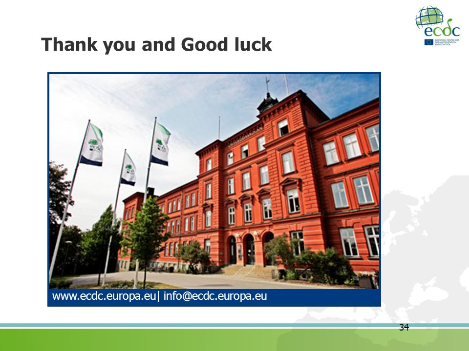 Thank you and Good luck www.ecdc.europa.eu| info@ecdc.europa.eu