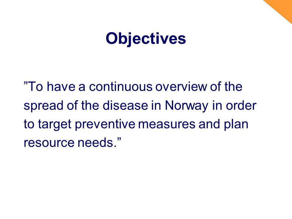 Objectives To have a continuous overview of the spread of the disease in Norway in order to target preventive measures and plan resource needs.