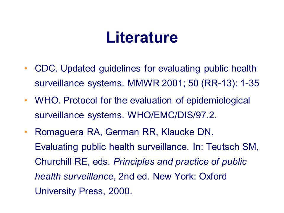 Literature CDC. Updated guidelines for evaluating public health surveillance systems. MMWR 2001; 50 (RR-13): 1-35.