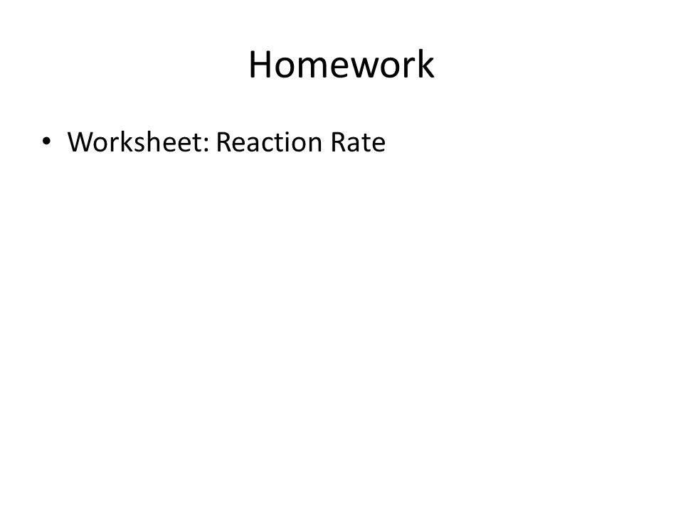 Reaction Rate And Equilibrium Ppt Video Online Download. 41 Homework Worksheet Reaction Rate. Worksheet. Worksheet Reaction Rates A Study Of Reaction Is Called Chemical At Mspartners.co