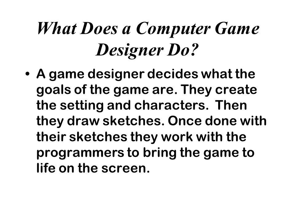 Computer Game Designer Ppt Video Online Download - What does a game designer do