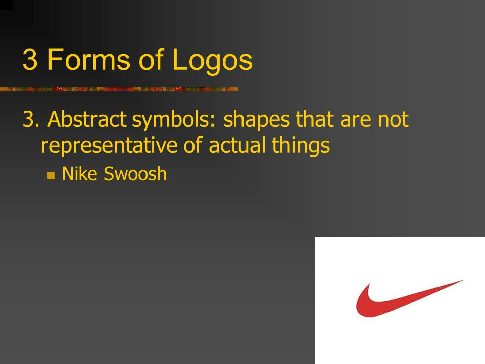 3 Forms of Logos 3. Abstract symbols: shapes that are not representative of actual things.
