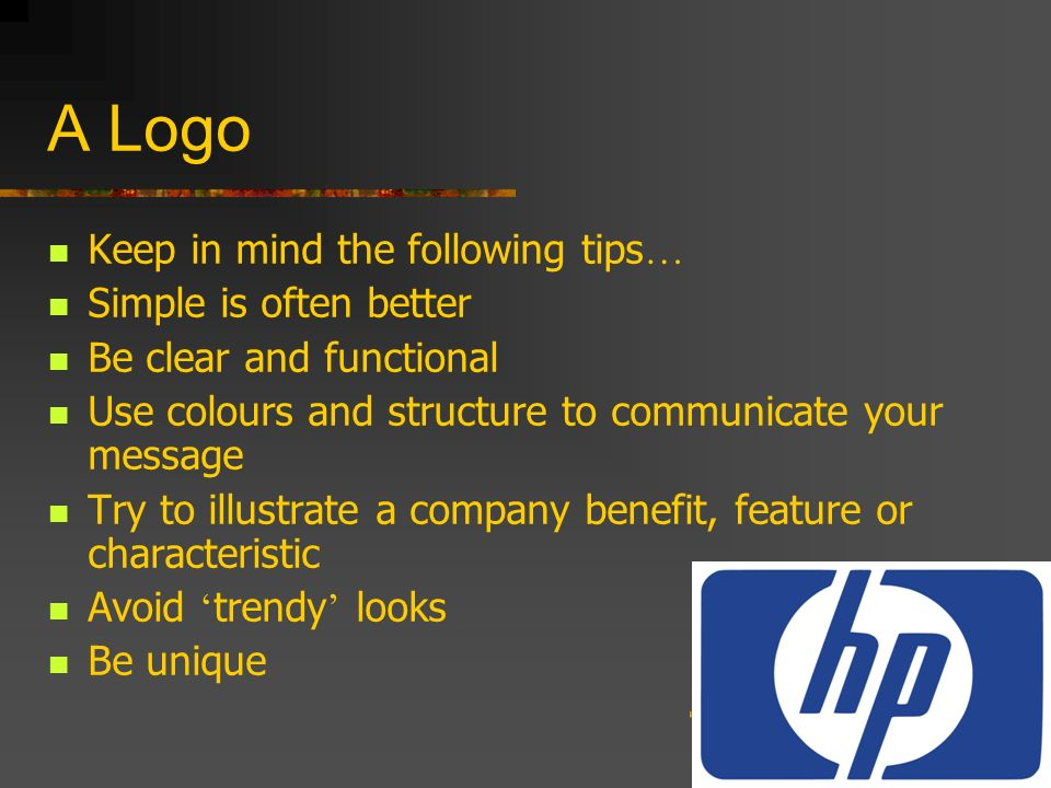 A Logo Keep in mind the following tips… Simple is often better