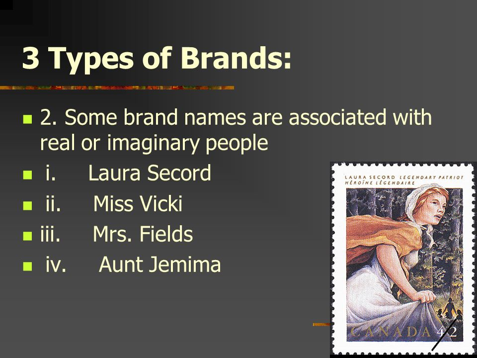 3 Types of Brands: 2. Some brand names are associated with real or imaginary people. i. Laura Secord.