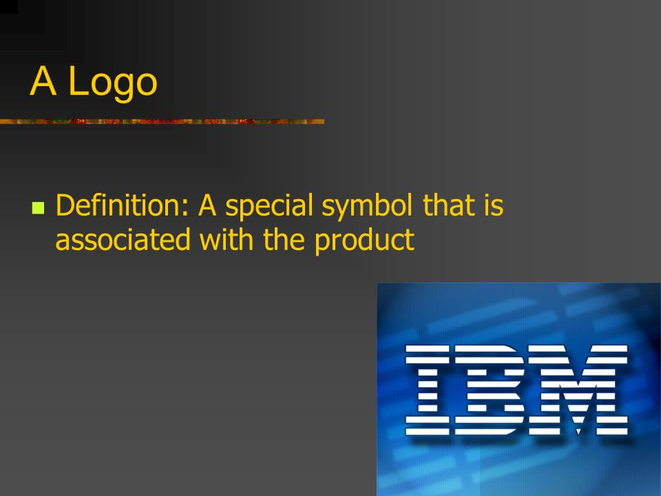 A Logo Definition: A special symbol that is associated with the product