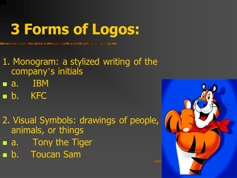 3 Forms of Logos: 1. Monogram: a stylized writing of the company's initials. a. IBM. b. KFC.