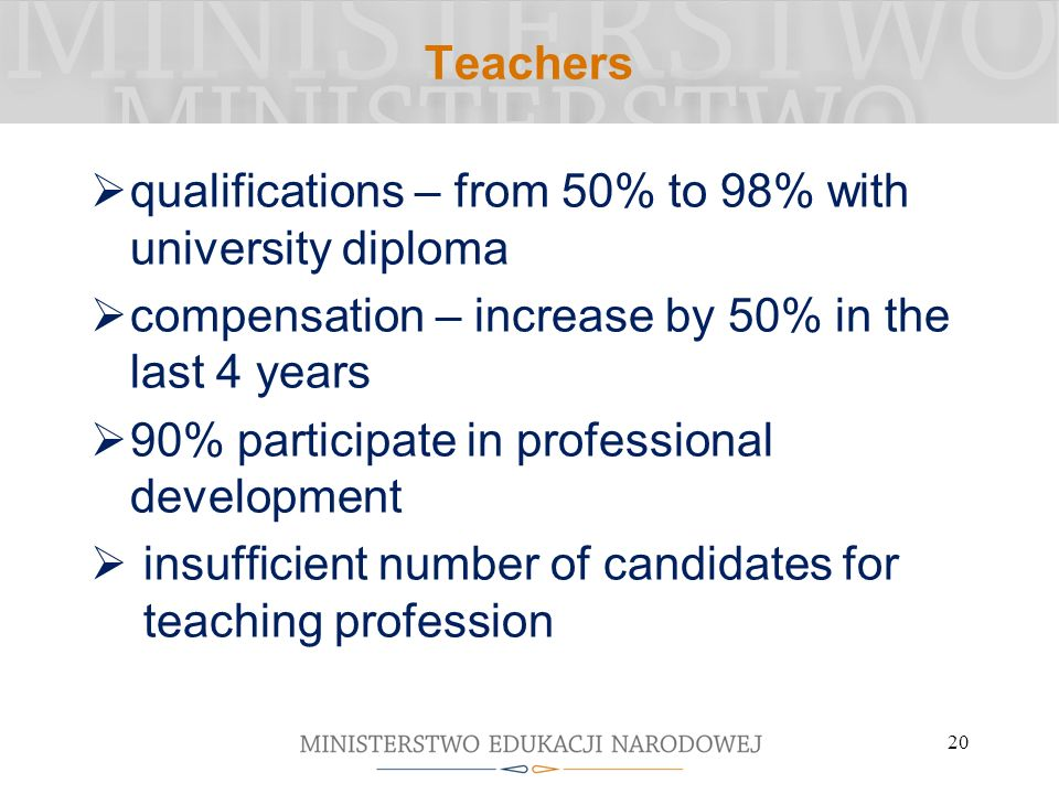 Teachers qualifications – from 50% to 98% with university diploma. compensation – increase by 50% in the last 4 years.