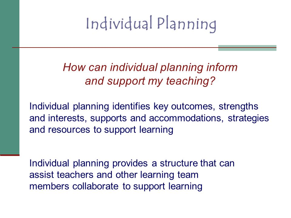 Individual Planning How can individual planning inform