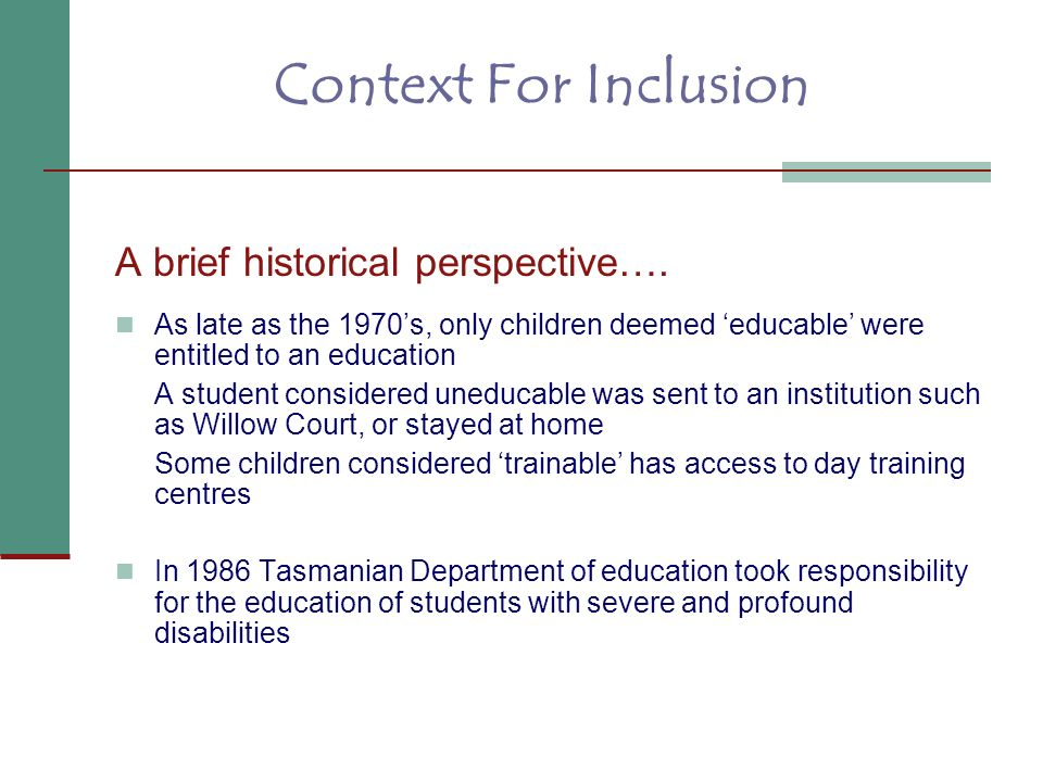 Context For Inclusion A brief historical perspective….
