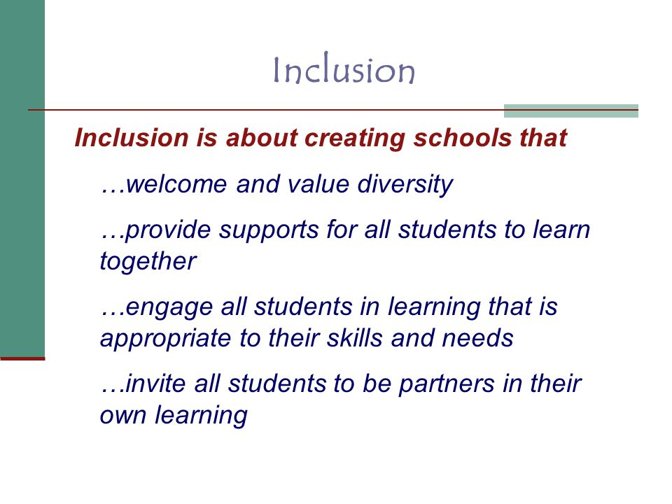Inclusion Inclusion is about creating schools that