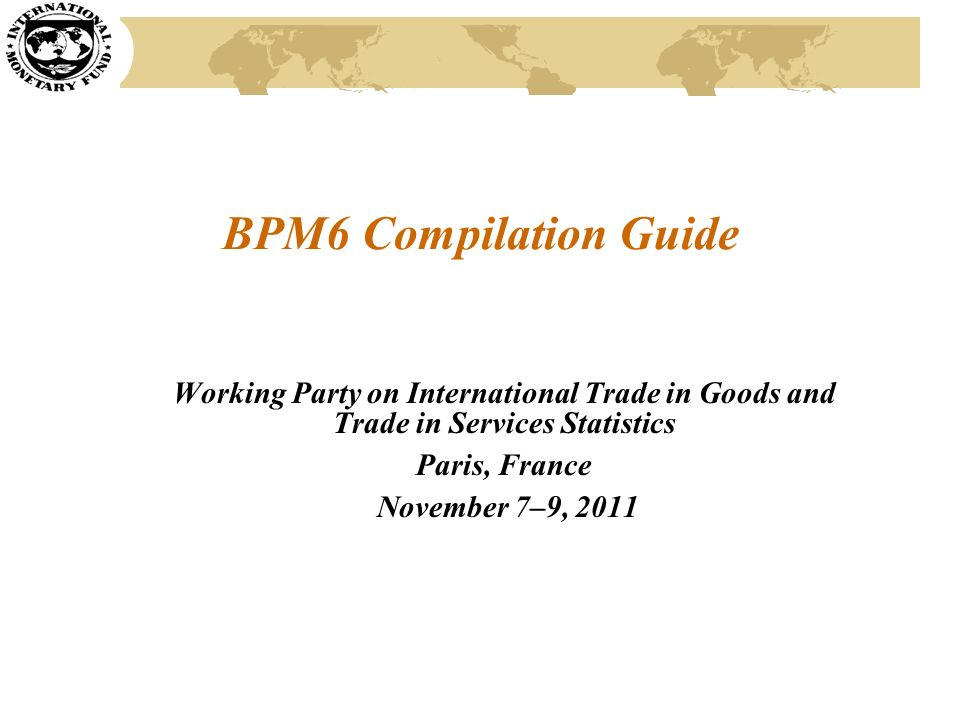 BPM6 Compilation Guide Working Party on International Trade in Goods and Trade in Services Statistics.