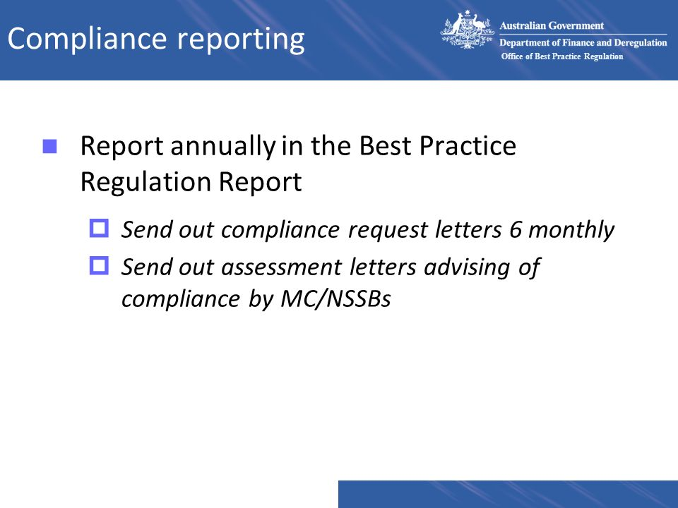 Compliance reporting Report annually in the Best Practice Regulation Report. Send out compliance request letters 6 monthly.