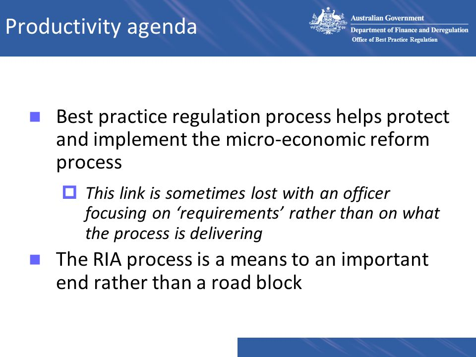 Productivity agenda Best practice regulation process helps protect and implement the micro-economic reform process.