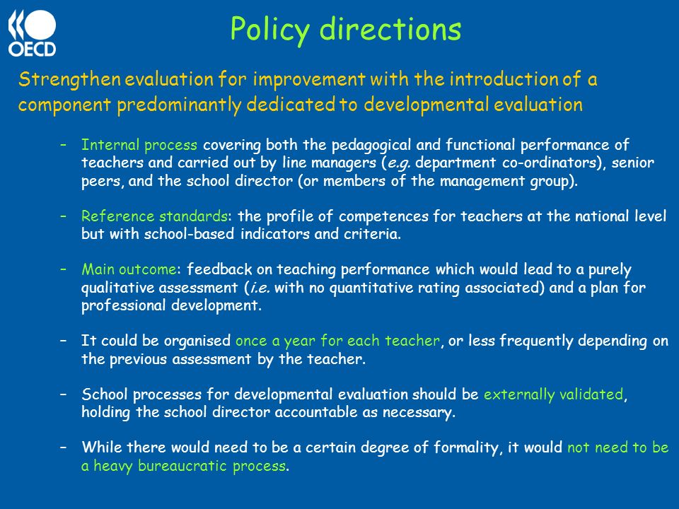 Policy directions Strengthen evaluation for improvement with the introduction of a component predominantly dedicated to developmental evaluation.